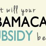 オバマケアに申し込むと補助金がもらえるってホント?- Obamacare Subsidies